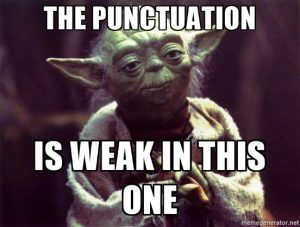 """Yoda looks serious as he says, """"The punctuation is weak in this one."""""""