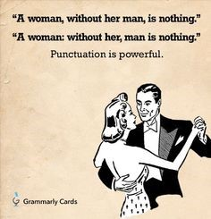 """A meme of a woman and man ballroom dancing displays two nearly identical sentences: """"A woman, without her man, is nothing""""; """"A woman: without her, man is nothing."""" Underneath it says, """"Punctuation is powerful."""""""