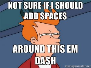 """Fry squints as the text reads, """"Not sure if I should add spaces around this em dash."""""""