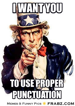 """An Uncle Sam meme says, """"I want you to use proper punctuation."""""""