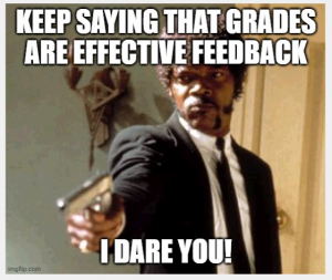 Photo of a man holding a gun. Title: Keep saying that grades are effective feedback. I dare you!