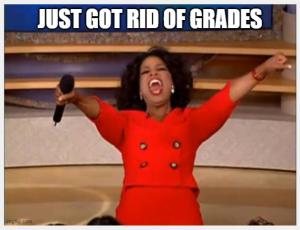 Photo of Oprah yelling Just got rid of grades!